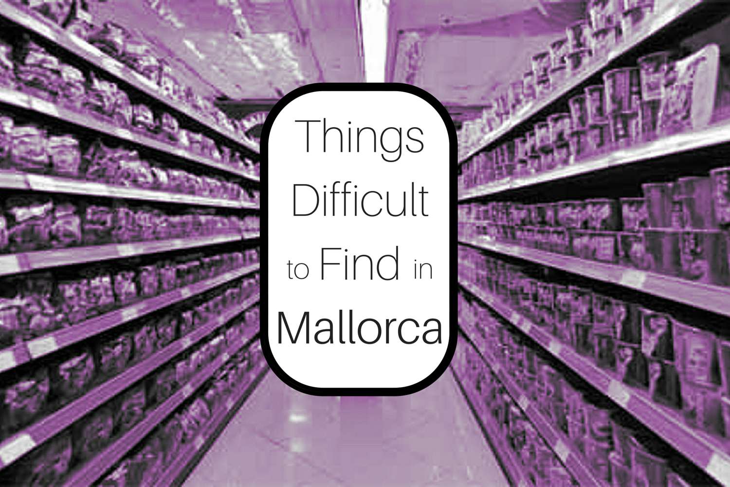 Difficult to Find in Mallorca